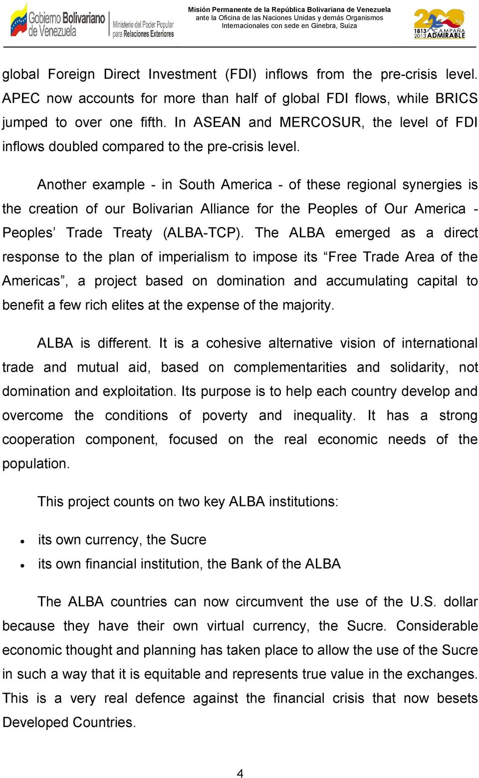 Another example - in South America - of these regional synergies is the creation of our Bolivarian Alliance for the Peoples of Our America - Peoples Trade Treaty (ALBA-TCP).