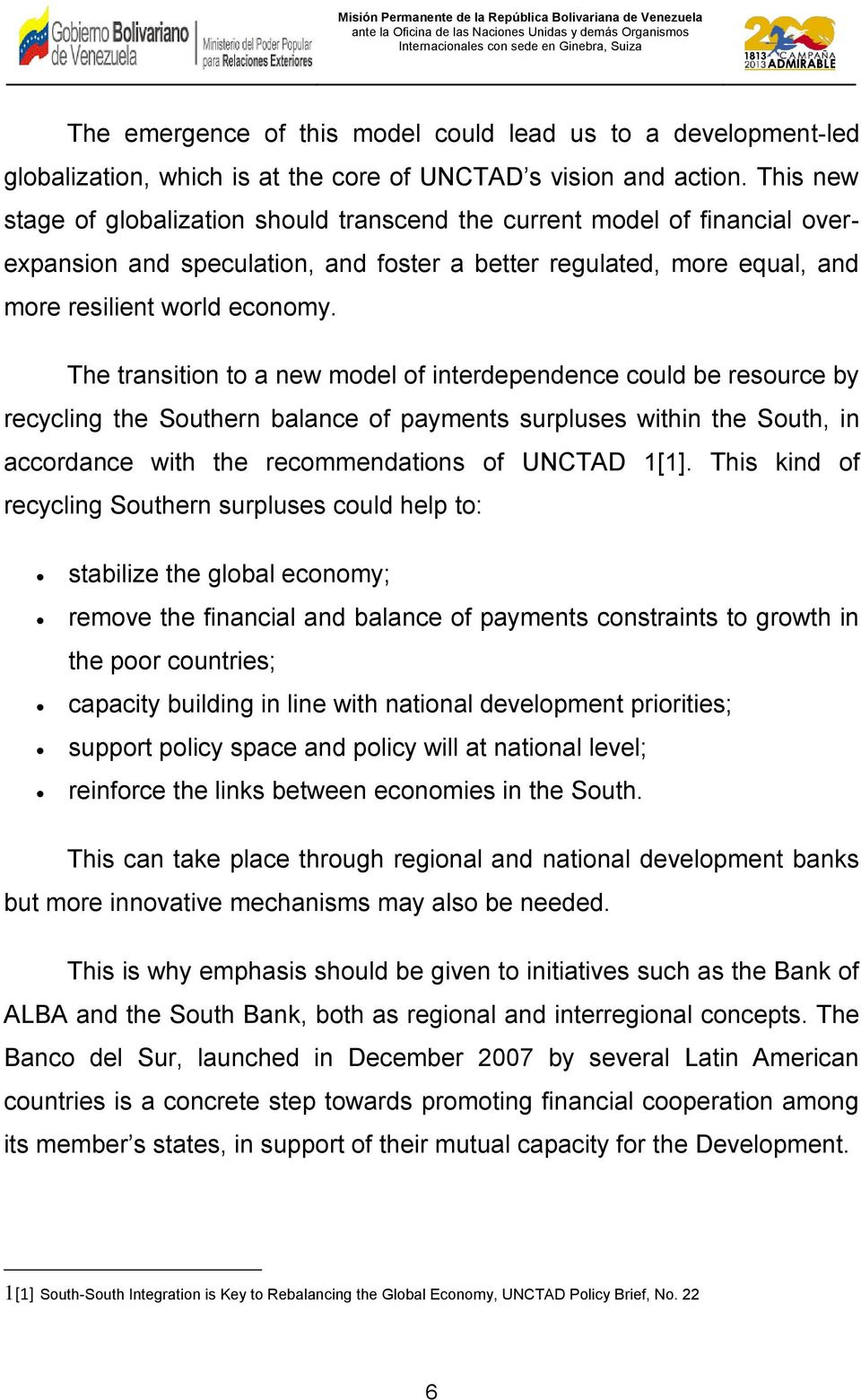 The transition to a new model of interdependence could be resource by recycling the Southern balance of payments surpluses within the South, in accordance with the recommendations of UNCTAD 1[1].