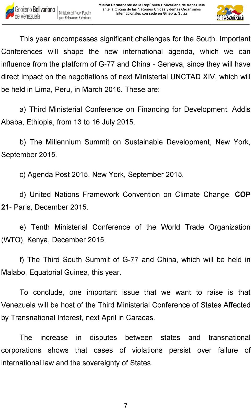 Ministerial UNCTAD XIV, which will be held in Lima, Peru, in March 2016. These are: a) Third Ministerial Conference on Financing for Development. Addis Ababa, Ethiopia, from 13 to 16 July 2015.