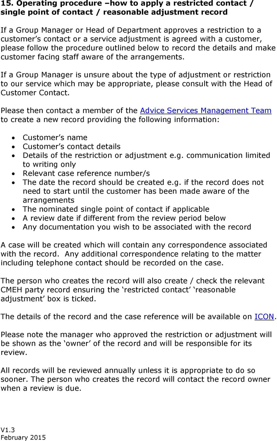 If a Group Manager is unsure about the type of adjustment or restriction to our service which may be appropriate, please consult with the Head of Customer Contact.