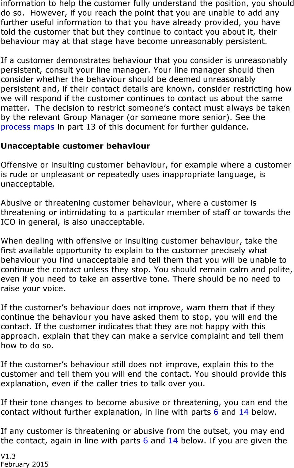 their behaviour may at that stage have become unreasonably persistent. If a customer demonstrates behaviour that you consider is unreasonably persistent, consult your line manager.