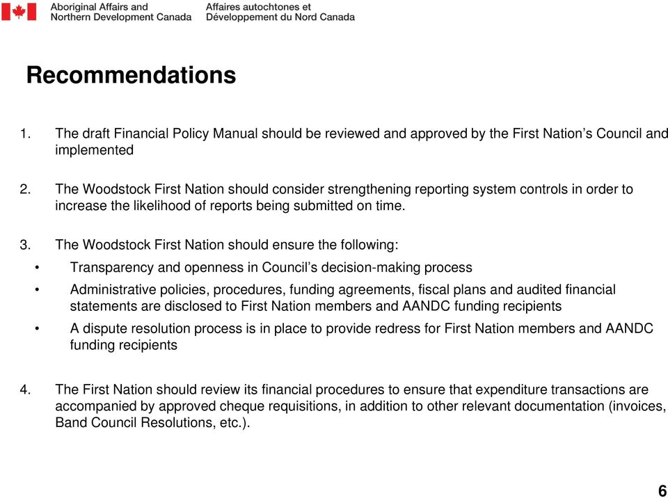 The Woodstock First Nation should ensure the following: Transparency and openness in Council s decision-making process Administrative policies, procedures, funding agreements, fiscal plans and