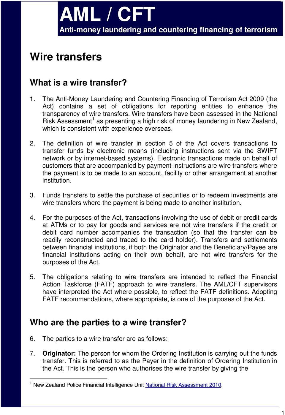 Wire transfers have been assessed in the National Risk Assessment 1 as presenting a high risk of money laundering in New Zealand, which is consistent with experience overseas. 2.