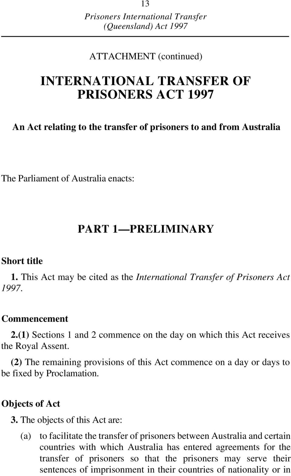 (2) The remaining provisions of this Act commence on a day or days to be fixed by Proclamation. Objects of Act 3.