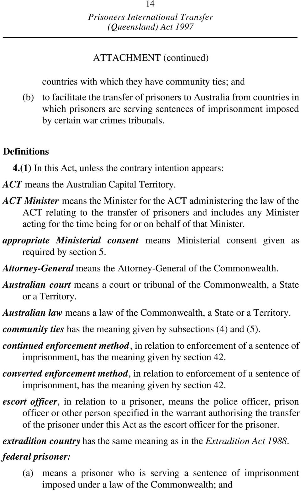 ACT Minister means the Minister for the ACT administering the law of the ACT relating to the transfer of prisoners and includes any Minister acting for the time being for or on behalf of that