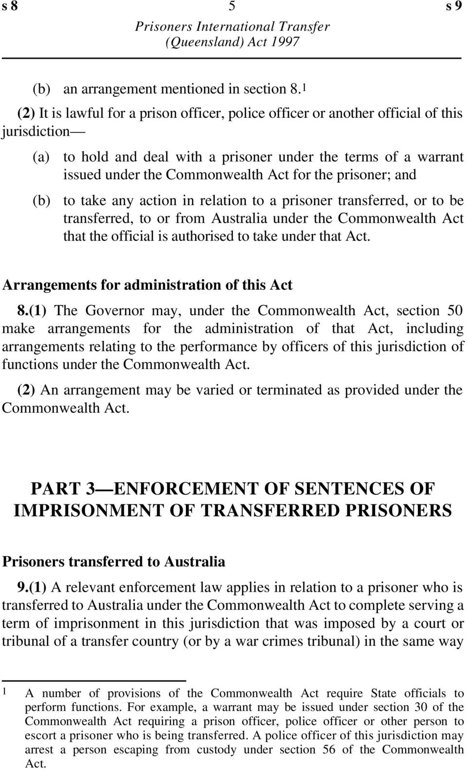 the prisoner; and to take any action in relation to a prisoner transferred, or to be transferred, to or from Australia under the Commonwealth Act that the official is authorised to take under that