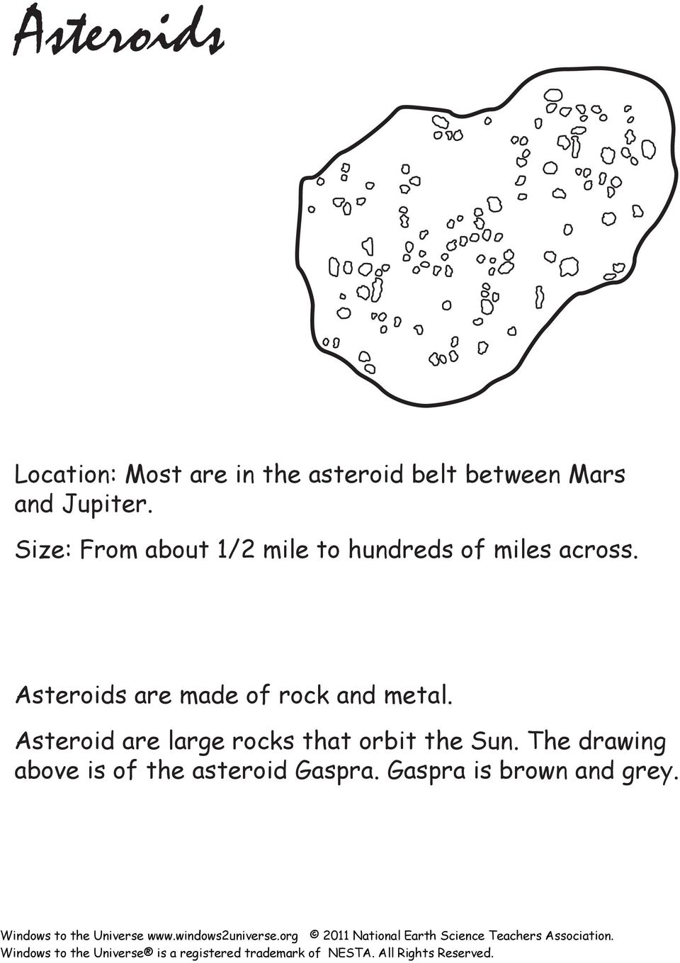 Asteroids are made of rock and metal.
