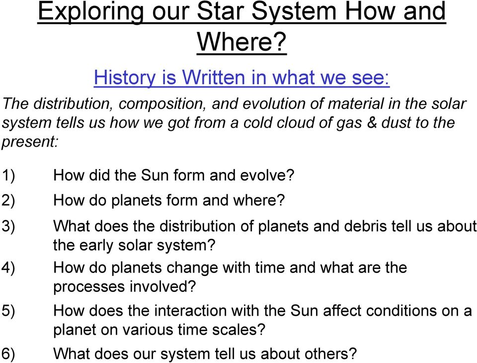 cloud of gas & dust to the present: 1) How did the Sun form and evolve? 2) How do planets form and where?