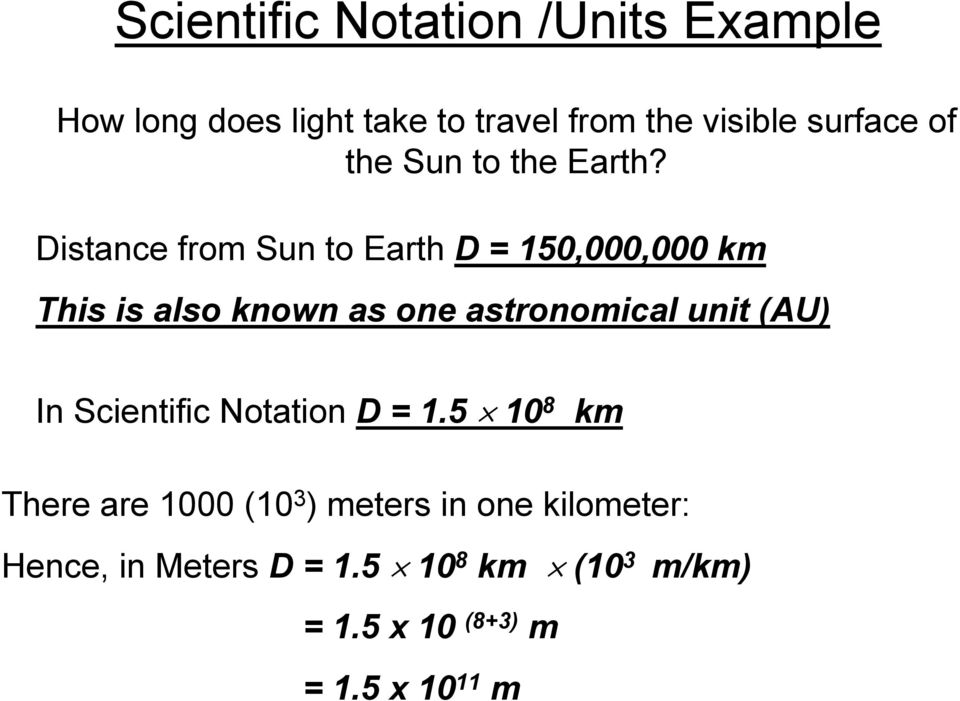 Distance from Sun to Earth D = 150,000,000 km This is also known as one astronomical unit (AU)