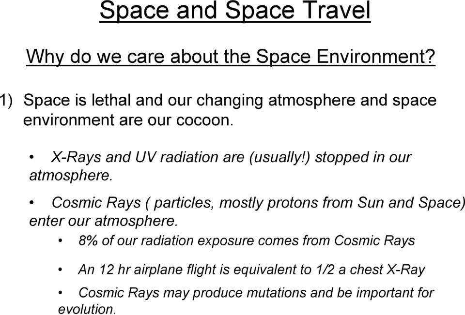X-Rays and UV radiation are (usually!) stopped in our atmosphere.