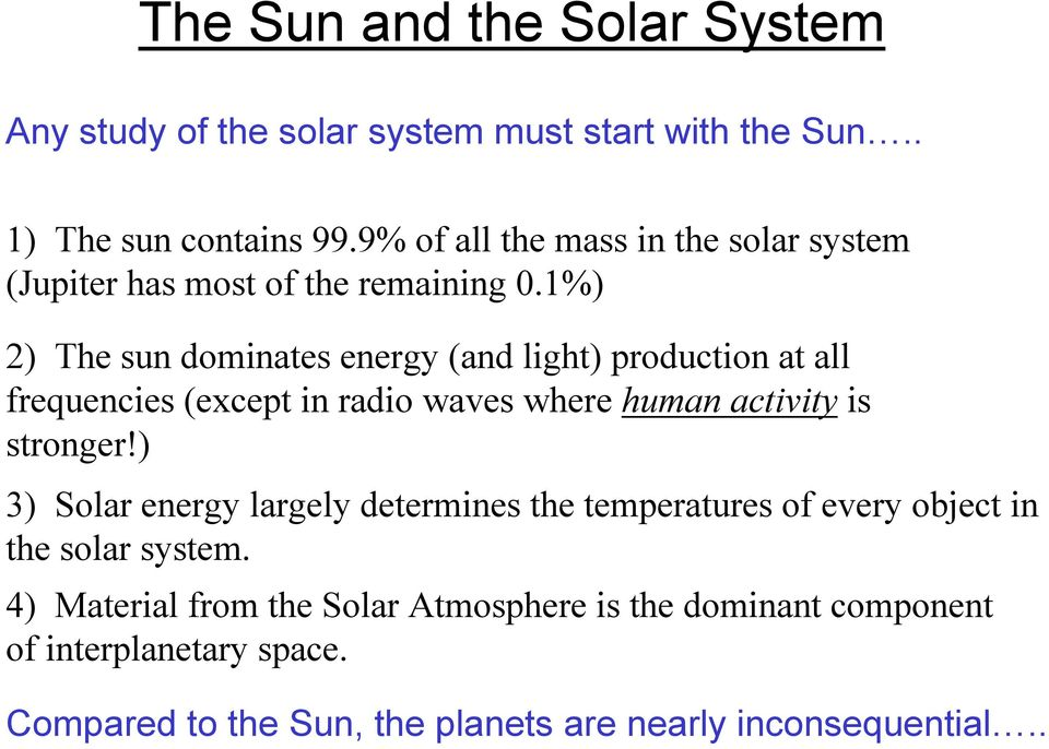 1%) 2) The sun dominates energy (and light) production at all frequencies (except in radio waves where human activity is stronger!