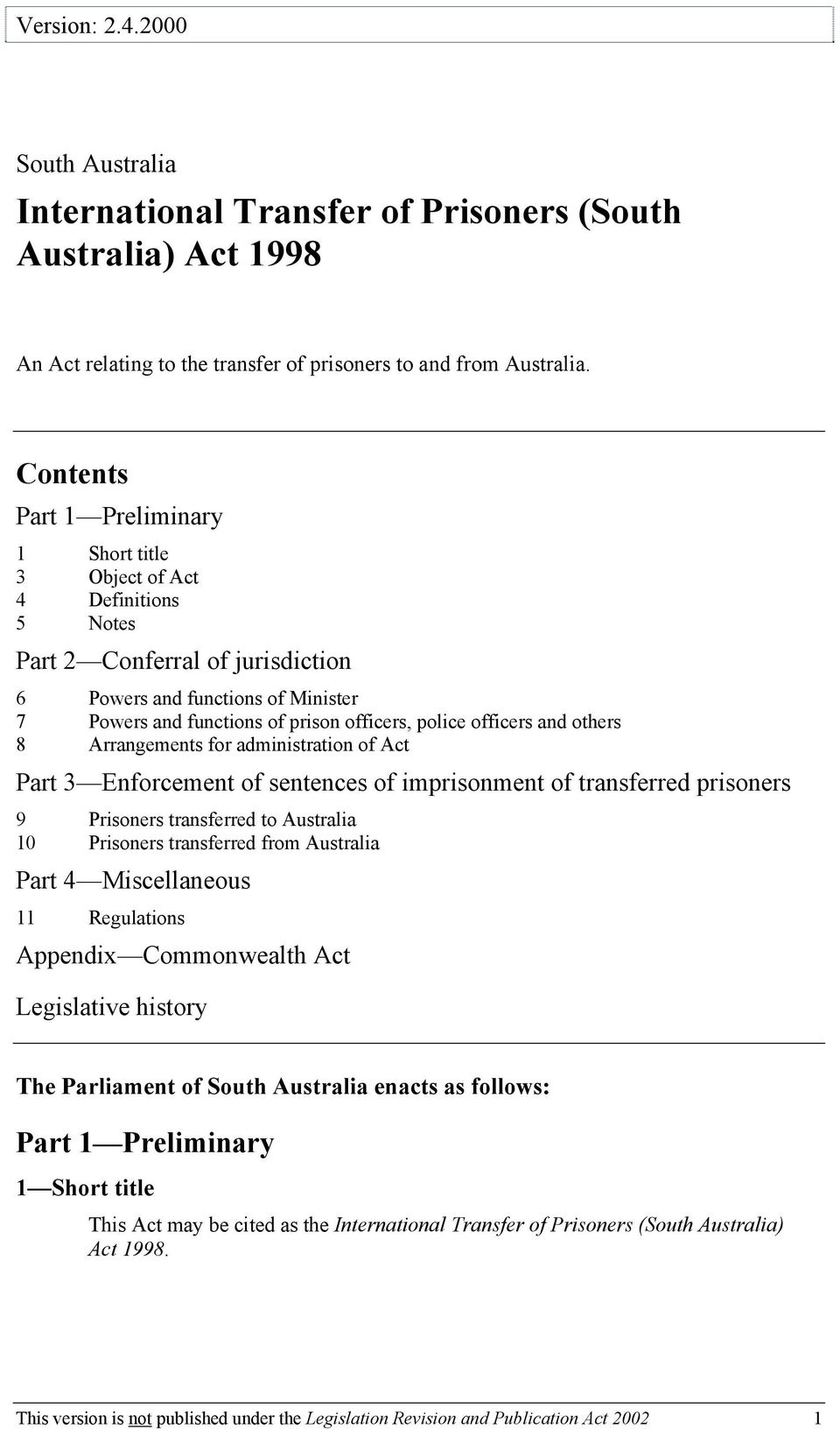 officers and others 8 Arrangements for administration of Act Part 3 Enforcement of sentences of imprisonment of transferred prisoners 9 Prisoners transferred to Australia 10 Prisoners transferred