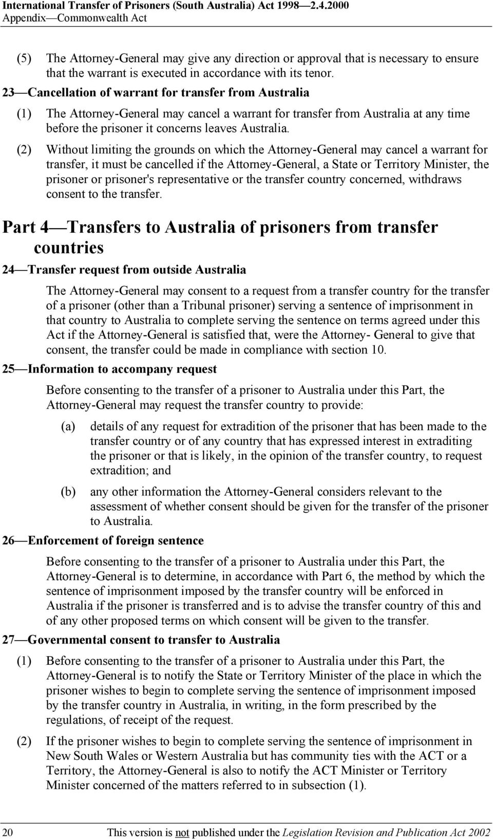 23 Cancellation of warrant for transfer from Australia (1) The Attorney-General may cancel a warrant for transfer from Australia at any time before the prisoner it concerns leaves Australia.