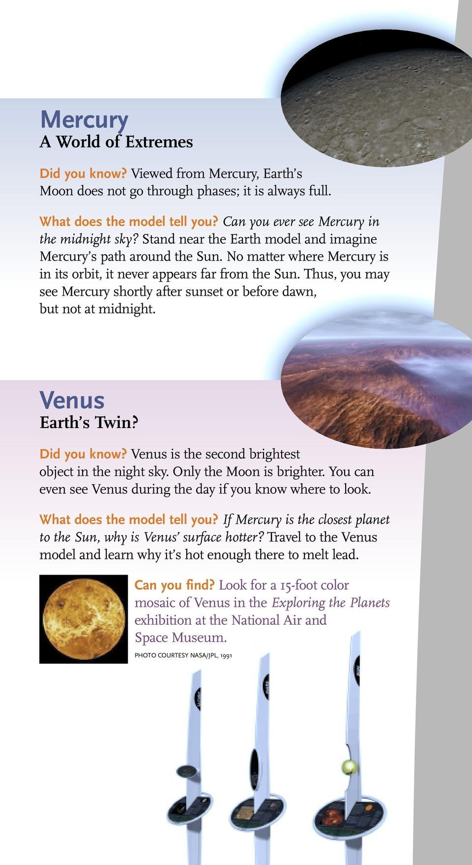 Thus, you may see Mercury shortly after sunset or before dawn, but not at midnight. Venus Earth s Twin? Did you know? Venus is the second brightest object in the night sky. Only the Moon is brighter.