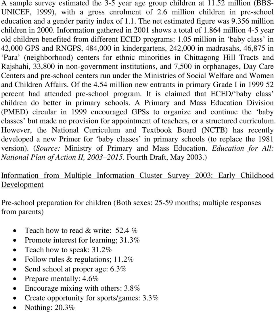 05 million in baby class in 42,000 GPS and RNGPS, 484,000 in kindergartens, 242,000 in madrasahs, 46,875 in Para (neighborhood) centers for ethnic minorities in Chittagong Hill Tracts and Rajshahi,