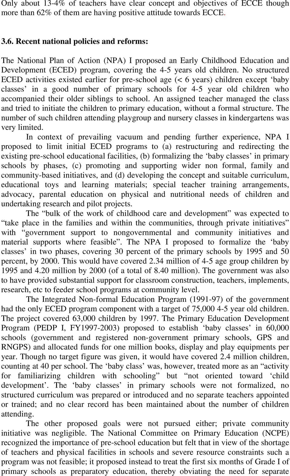 Recent national policies and reforms: The National Plan of Action (NPA) I proposed an Early Childhood Education and Development (ECED) program, covering the 4-5 years old children.