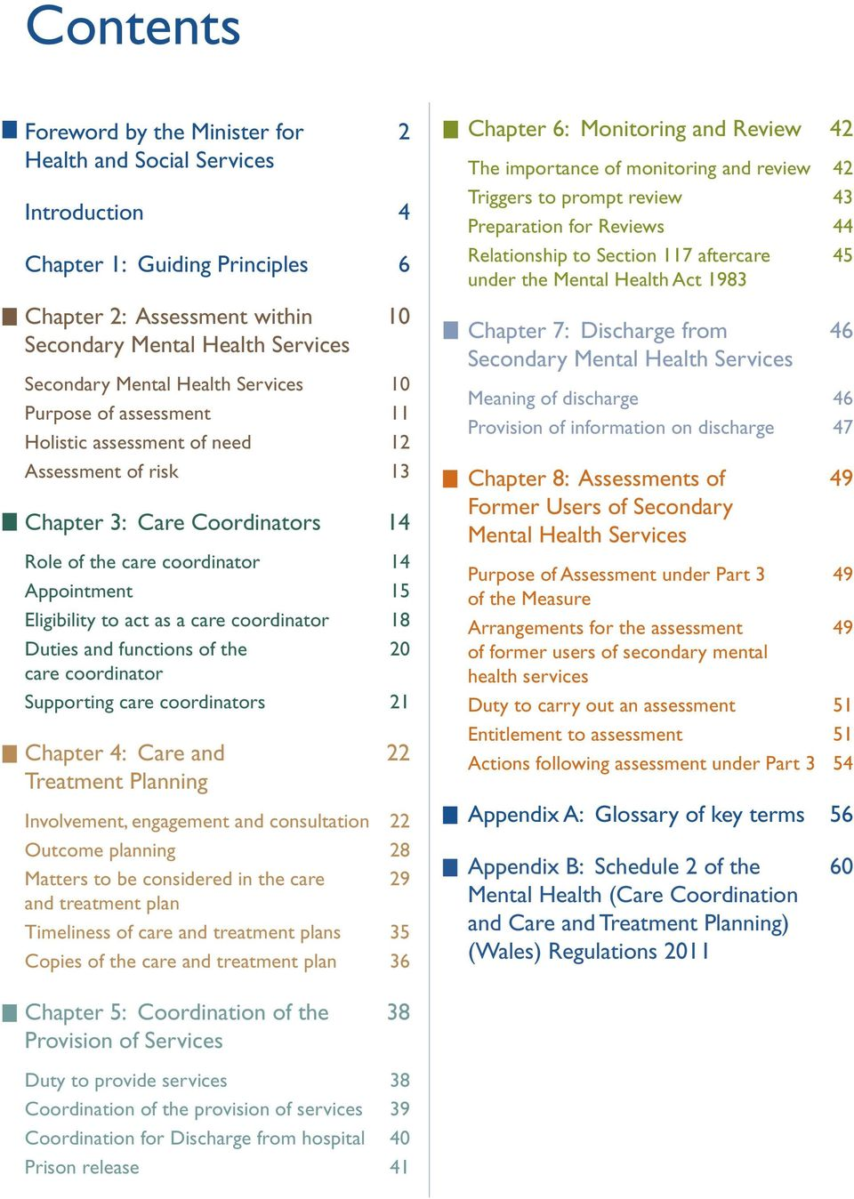 care coordinator 18 Duties and functions of the 20 care coordinator Supporting care coordinators 21 Chapter 4: Care and 22 Treatment Planning Involvement, engagement and consultation 22 Outcome