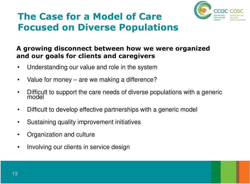 Difficult to support the care needs of diverse populations with a generic model Difficult to develop effective partnerships