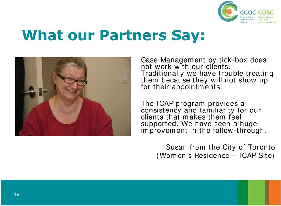 The ICAP program provides a consistency and familiarity for our clients that makes them feel supported.