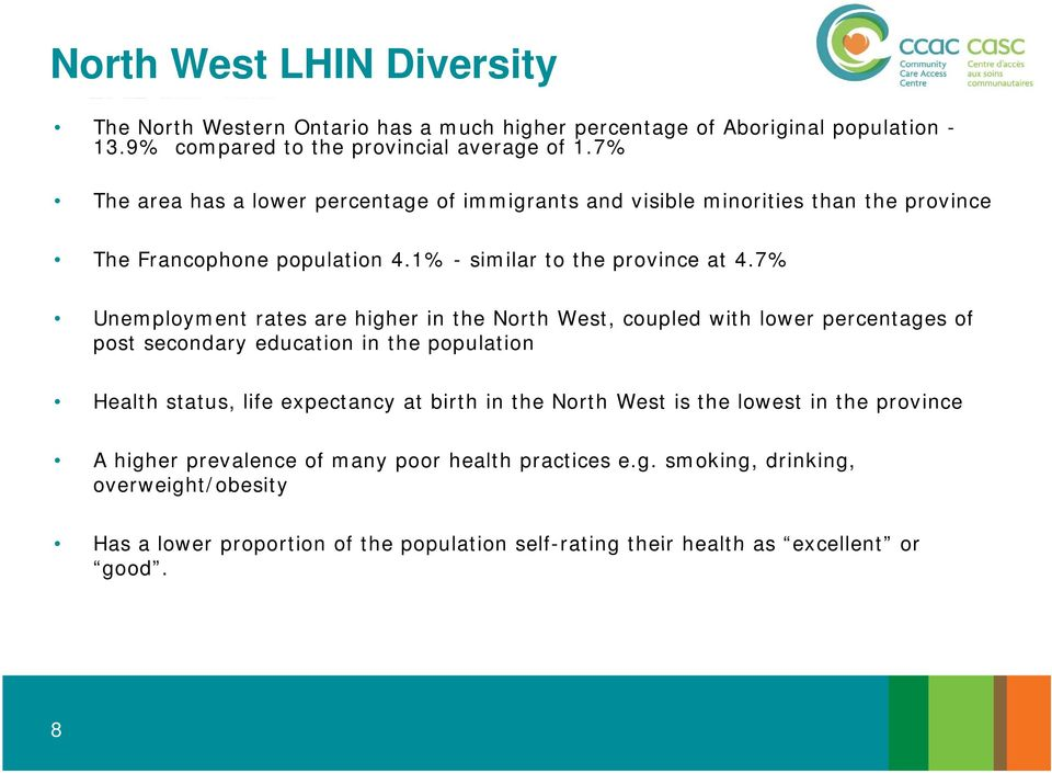 7% Unemployment rates are higher in the North West, coupled with lower percentages of post secondary education in the population Health status, life expectancy at birth in the