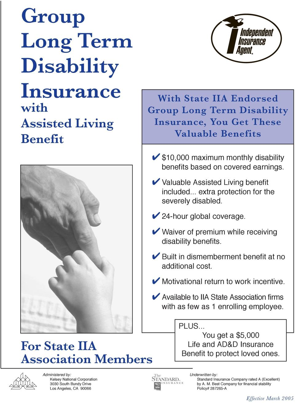 Waiver of premium while receiving disability benefits. Built in dismemberment benefit at no additional cost. Motivational return to work incentive.