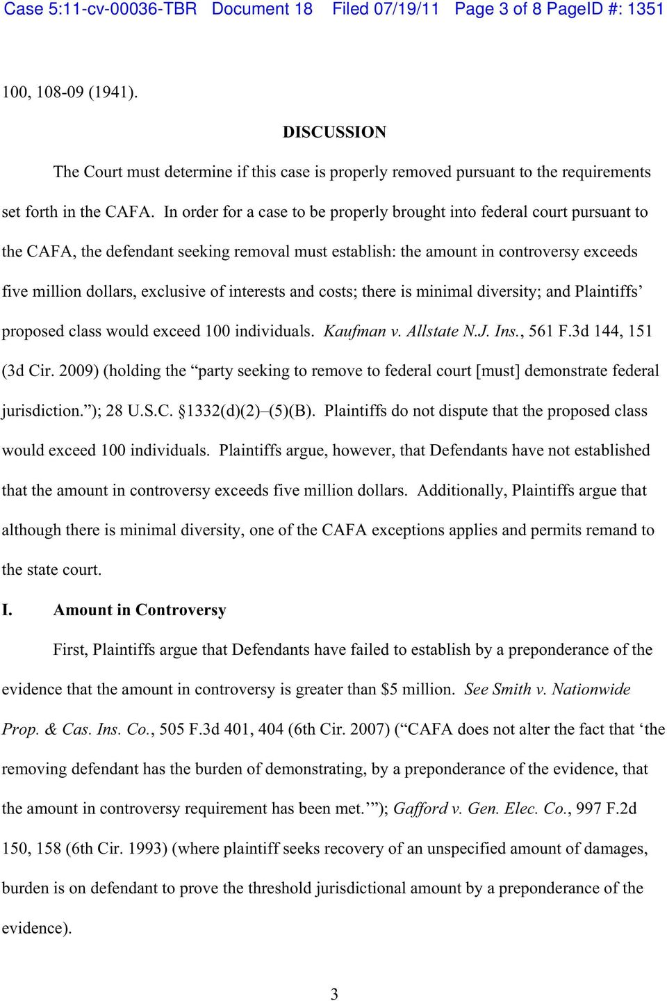 In order for a case to be properly brought into federal court pursuant to the CAFA, the defendant seeking removal must establish: the amount in controversy exceeds five million dollars, exclusive of