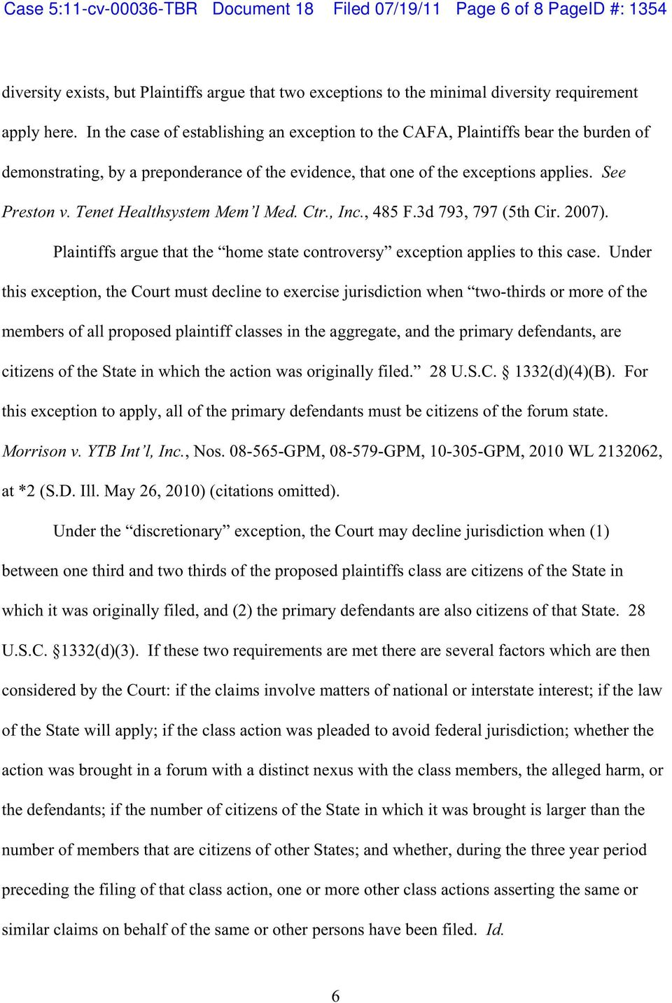Tenet Healthsystem Mem l Med. Ctr., Inc., 485 F.3d 793, 797 (5th Cir. 2007). Plaintiffs argue that the home state controversy exception applies to this case.