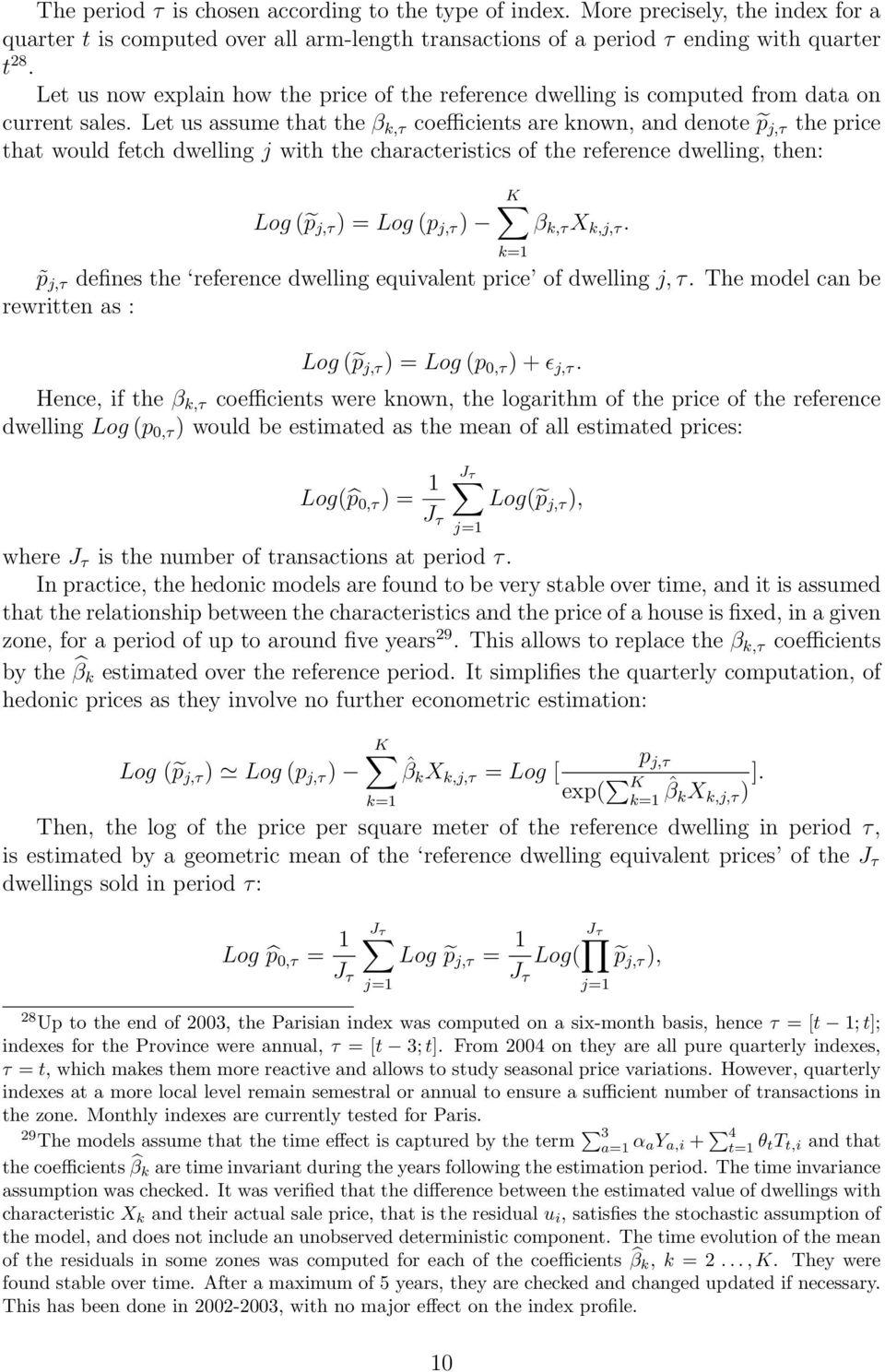 Let us assume that the β k,τ coefficients are known, and denote p j,τ the price that would fetch dwelling j with the characteristics of the reference dwelling, then: Log ( p j,τ ) = Log (p j,τ ) K β