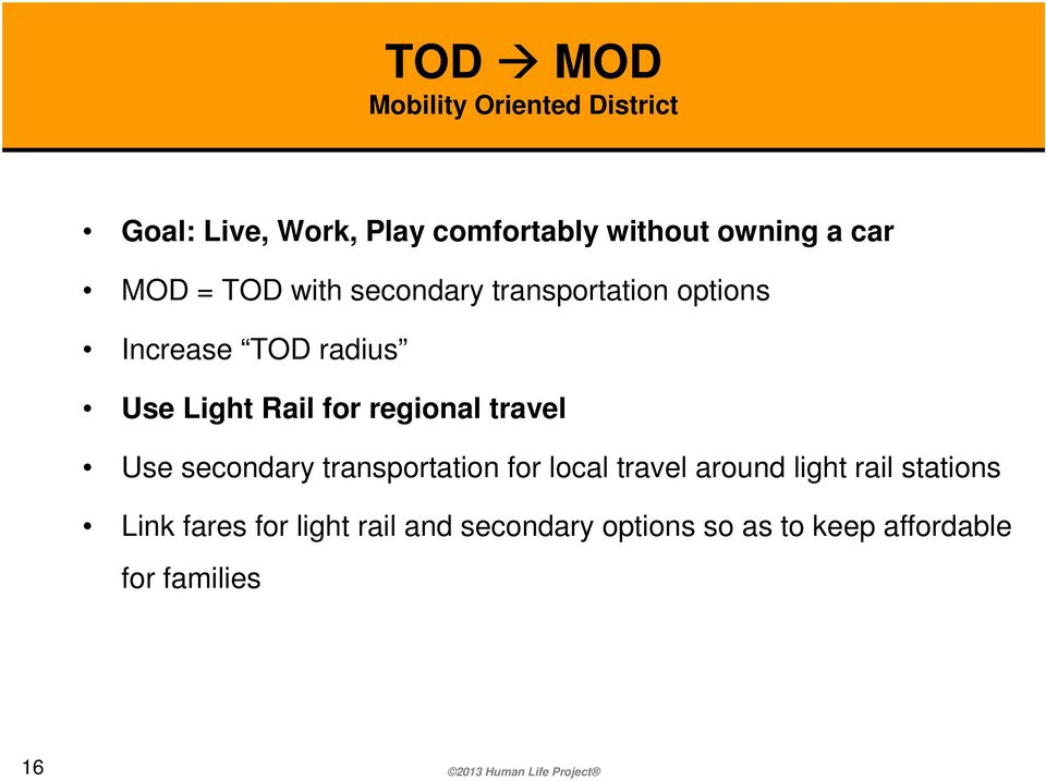for regional travel Use secondary transportation for local travel around light rail