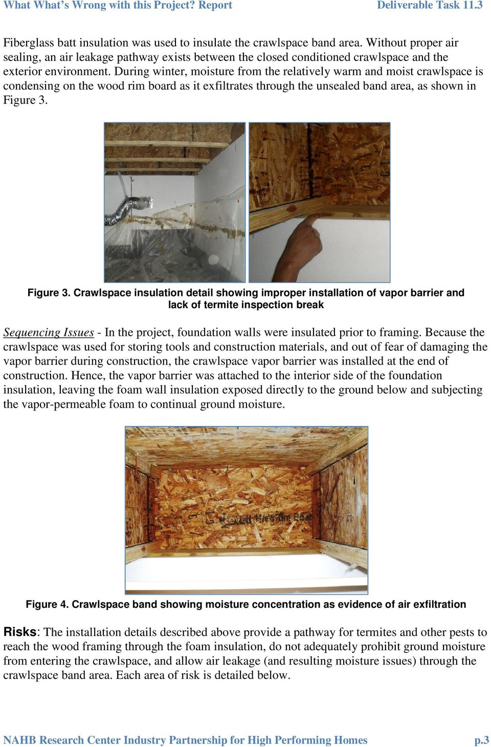 During winter, moisture from the relatively warm and moist crawlspace is condensing on the wood rim board as it exfiltrates through the unsealed band area, as shown in Figure 3.