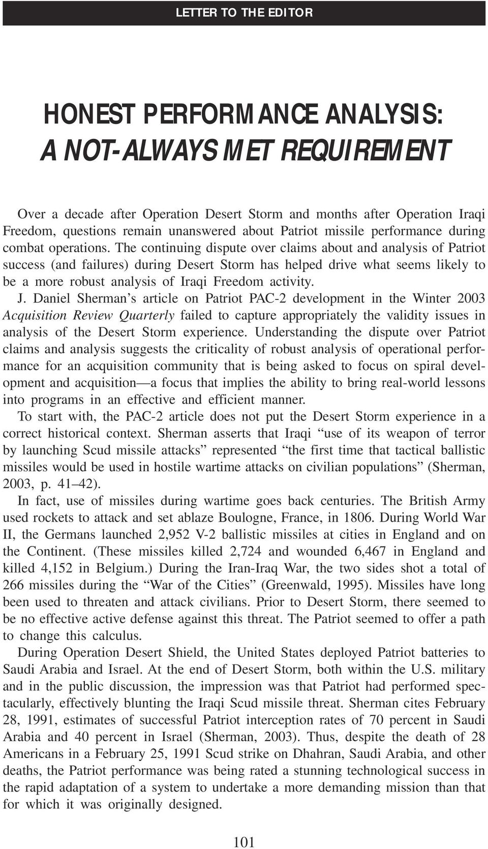 The continuing dispute over claims about and analysis of Patriot success (and failures) during Desert Storm has helped drive what seems likely to be a more robust analysis of Iraqi Freedom activity.