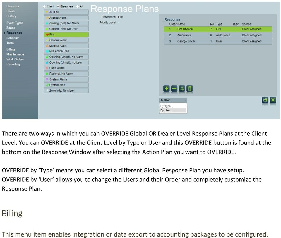 Action Plan you want to OVERRIDE. OVERRIDE by Type means you can select a different Global Response Plan you have setup.