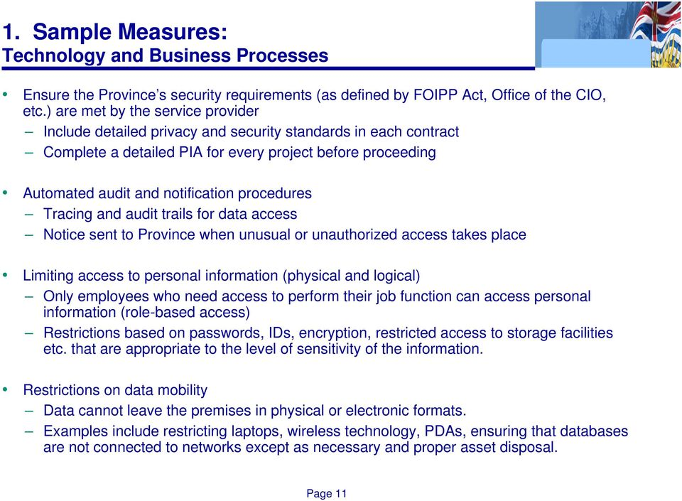 procedures Tracing and audit trails for data access Notice sent to Province when unusual or unauthorized access takes place Limiting access to personal information (physical and logical) Only