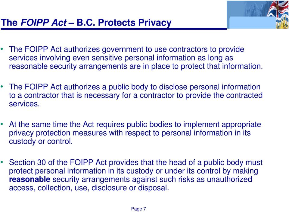 protect that information. The FOIPP Act authorizes a public body to disclose personal information to a contractor that is necessary for a contractor to provide the contracted services.