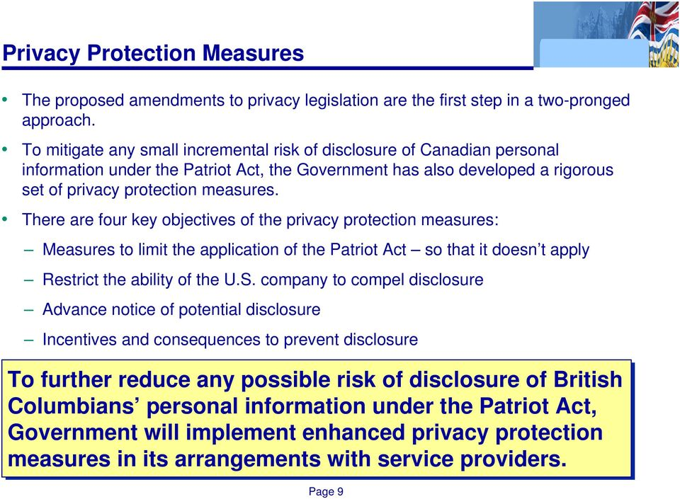 There are four key objectives of the privacy protection measures: Measures to limit the application of the Patriot Act so that it doesn t apply Restrict the ability of the U.S.