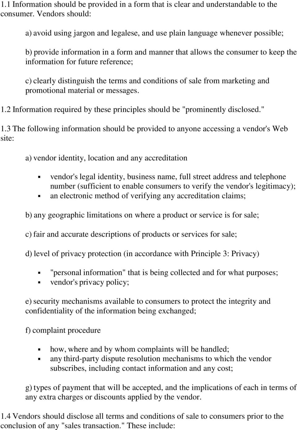 "reference; c) clearly distinguish the terms and conditions of sale from marketing and promotional material or messages. 1.2 Information required by these principles should be ""prominently disclosed."