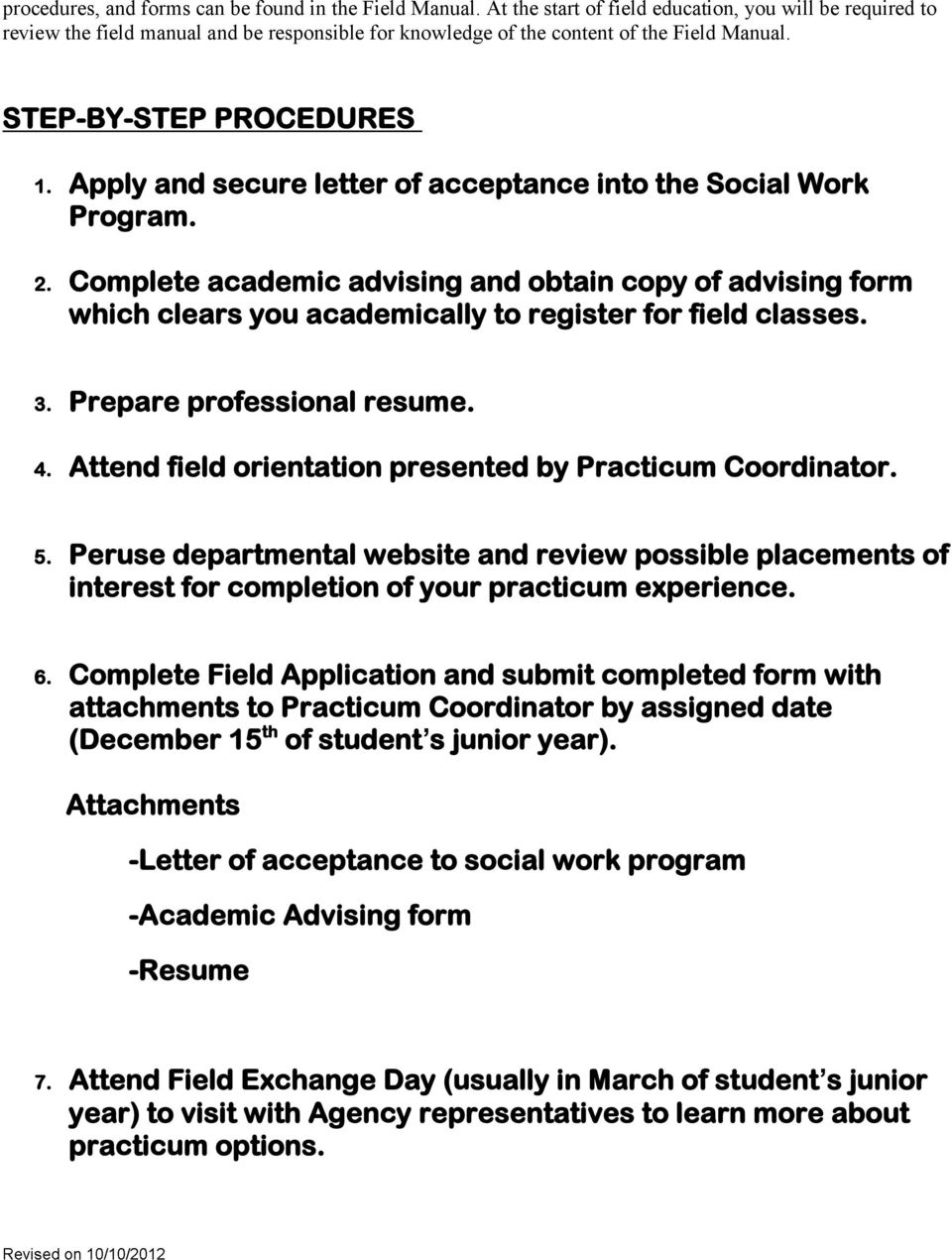 Apply and secure letter of acceptance into the Social Work Program. 2. Complete academic advising and obtain copy of advising form which clears you academically to register for field classes. 3.