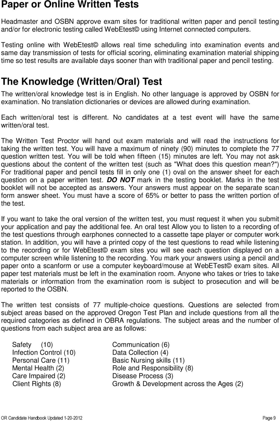 results are available days sooner than with traditional paper and pencil testing. The Knowledge (Written/Oral) Test The written/oral knowledge test is in English.