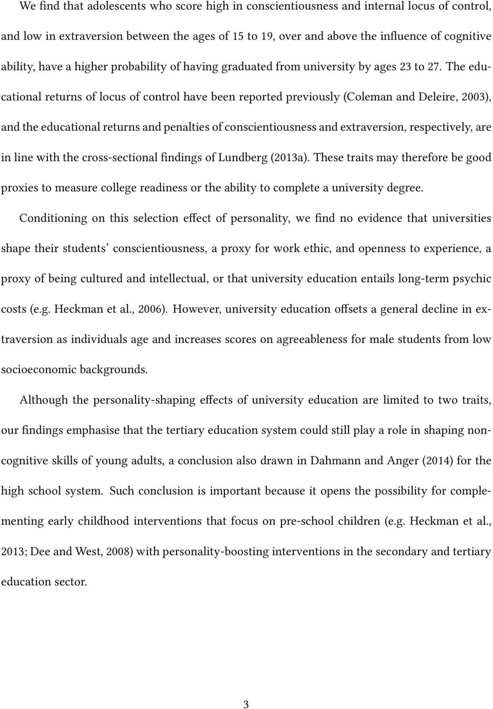 The educational returns of locus of control have been reported previously (Coleman and Deleire, 2003), and the educational returns and penalties of conscientiousness and extraversion, respectively,