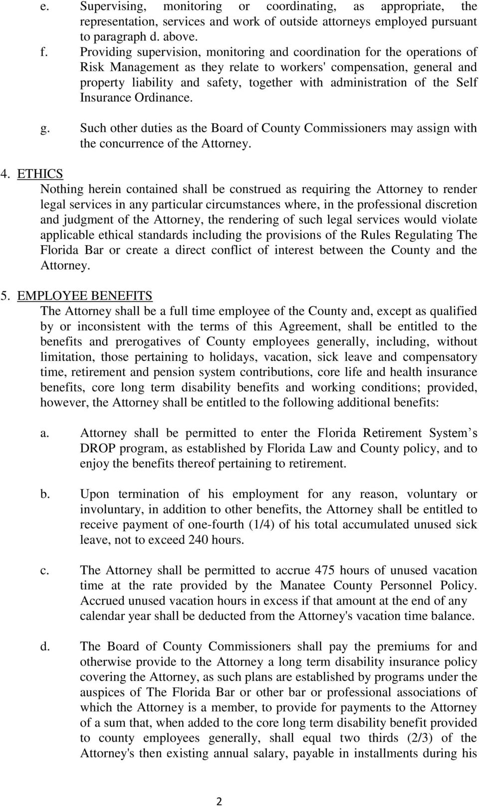 administration of the Self Insurance Ordinance. g. Such other duties as the Board of County Commissioners may assign with the concurrence of the Attorney. 4.