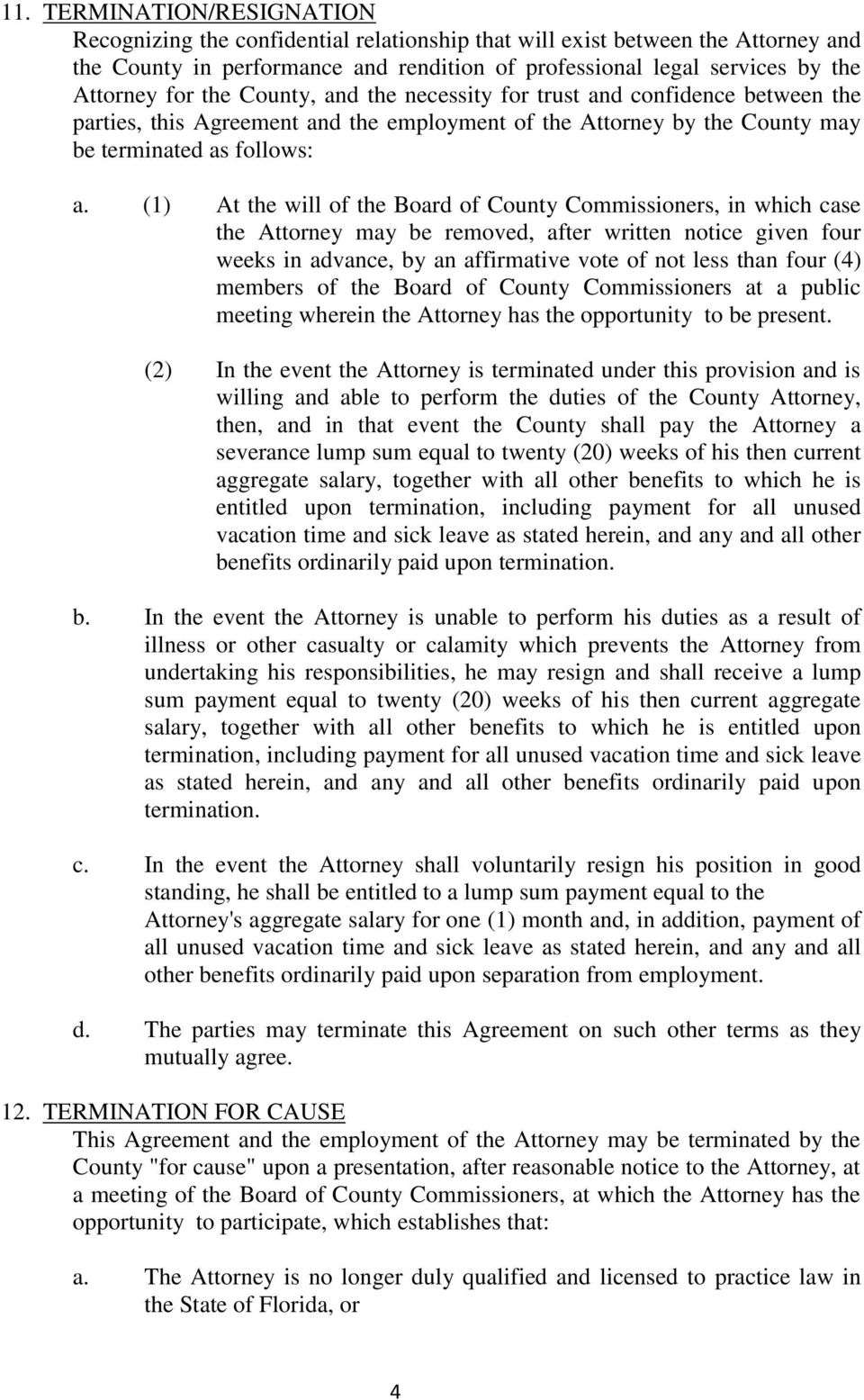 (1) At the will of the Board of County Commissioners, in which case the Attorney may be removed, after written notice given four weeks in advance, by an affirmative vote of not less than four (4)