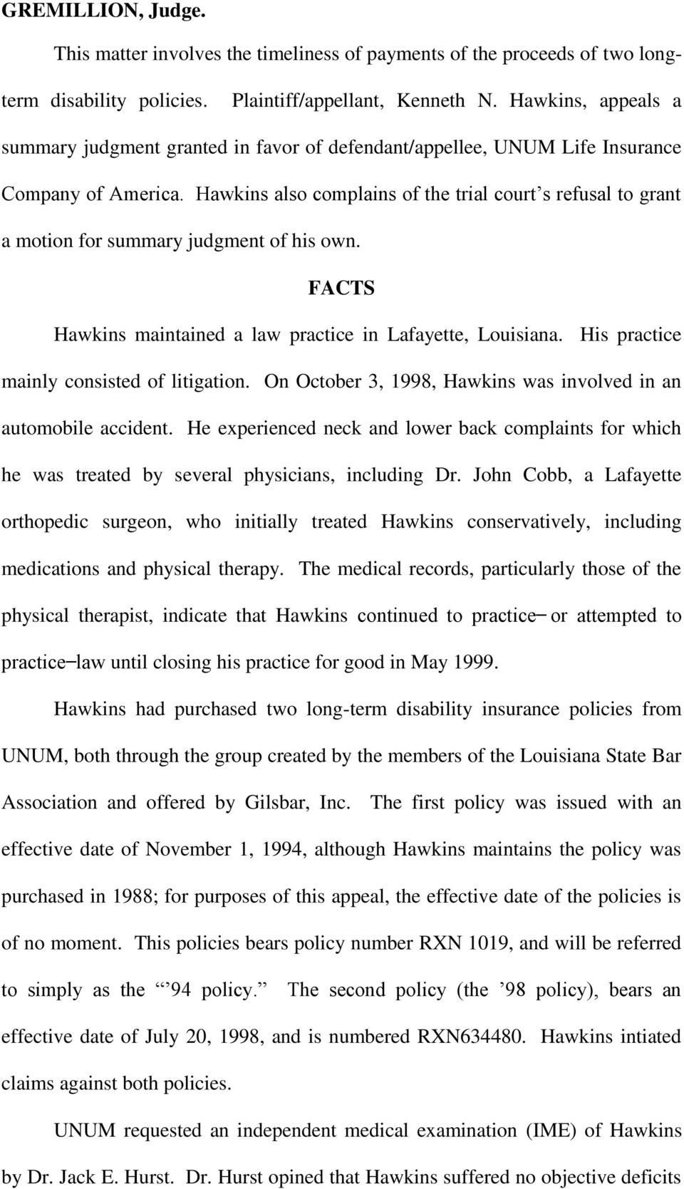 Hawkins also complains of the trial court s refusal to grant a motion for summary judgment of his own. FACTS Hawkins maintained a law practice in Lafayette, Louisiana.