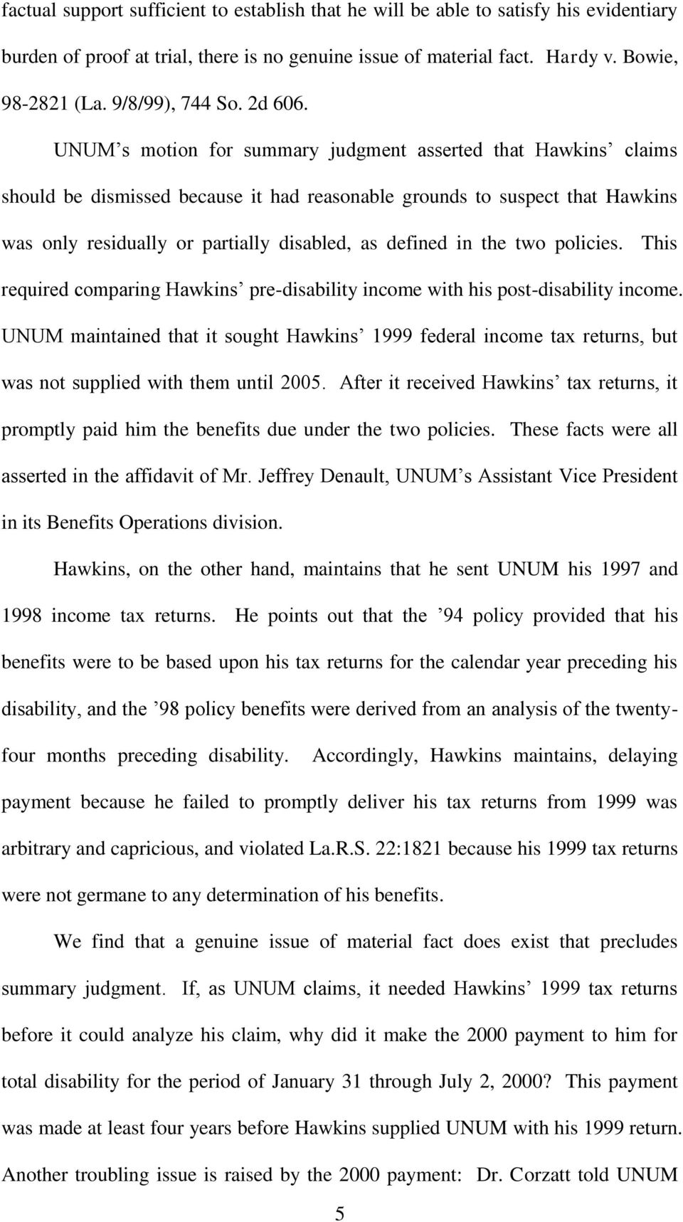UNUM s motion for summary judgment asserted that Hawkins claims should be dismissed because it had reasonable grounds to suspect that Hawkins was only residually or partially disabled, as defined in