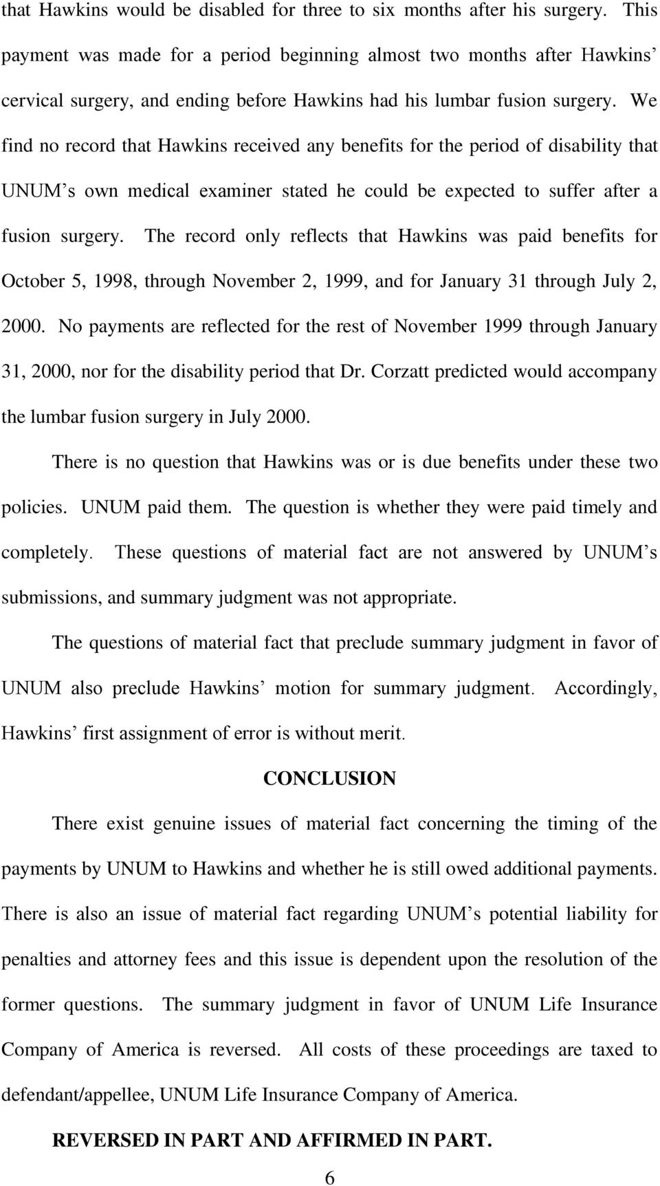 We find no record that Hawkins received any benefits for the period of disability that UNUM s own medical examiner stated he could be expected to suffer after a fusion surgery.