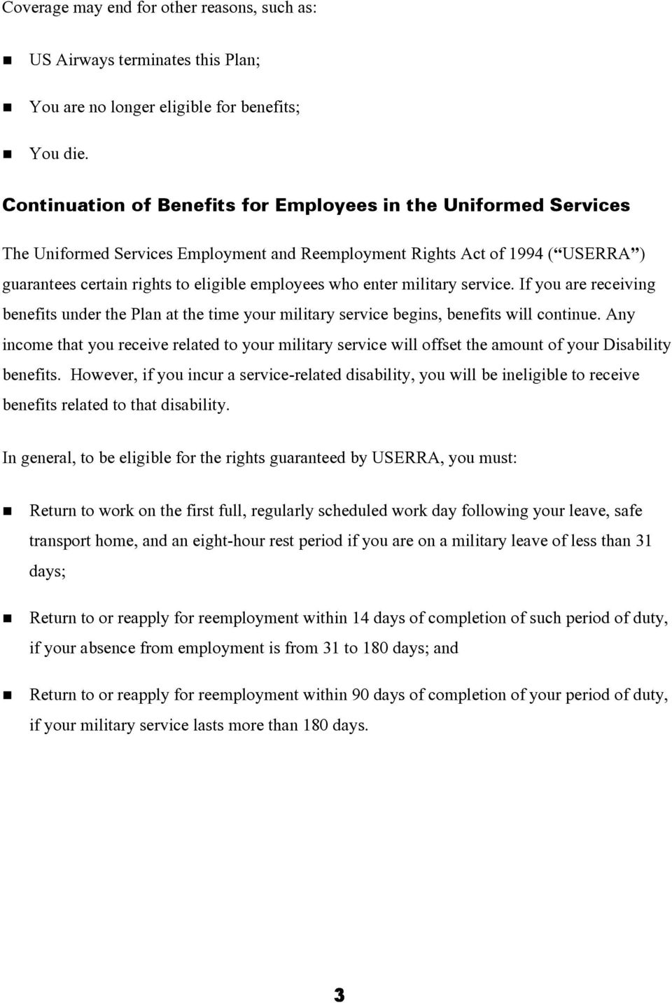 enter military service. If you are receiving benefits under the Plan at the time your military service begins, benefits will continue.