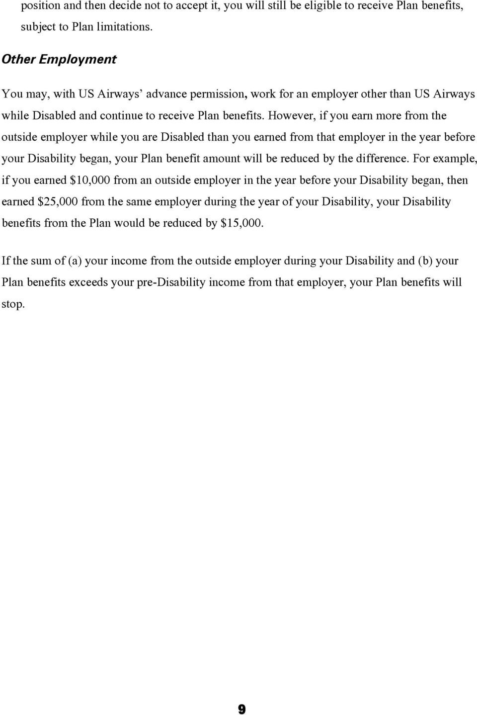 However, if you earn more from the outside employer while you are Disabled than you earned from that employer in the year before your Disability began, your Plan benefit amount will be reduced by the