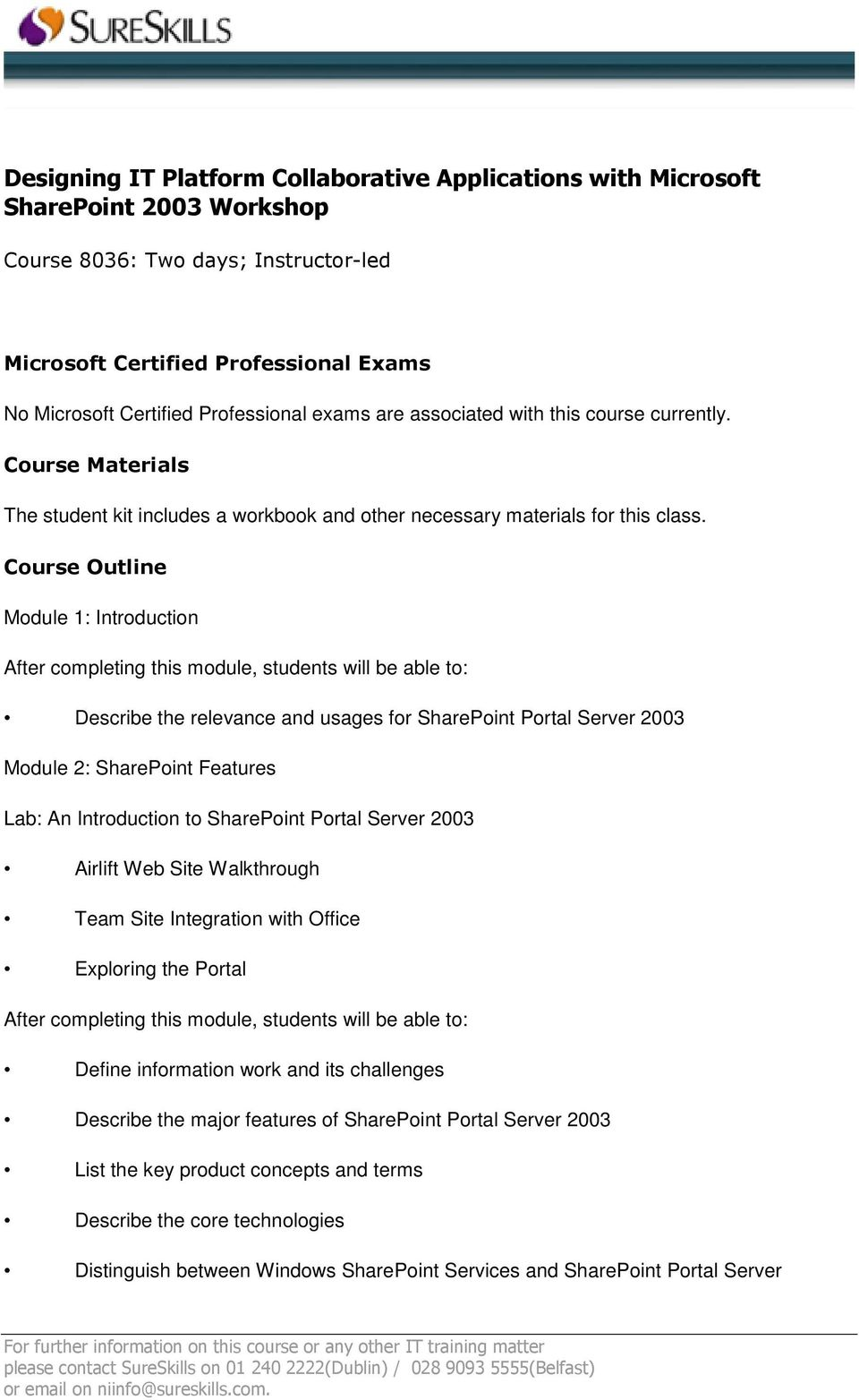 Course Outline Module 1: Introduction Describe the relevance and usages for SharePoint Portal Server 2003 Module 2: SharePoint Features Lab: An Introduction to SharePoint Portal Server 2003 Airlift