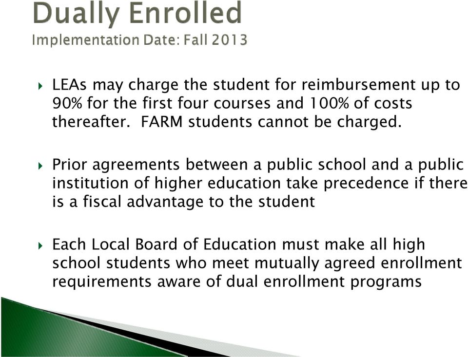 Prior agreements between a public school and a public institution of higher education take precedence if there