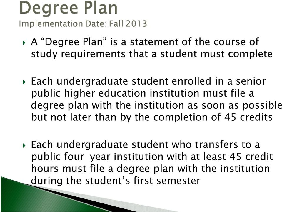 as possible but not later than by the completion of 45 credits Each undergraduate student who transfers to a public
