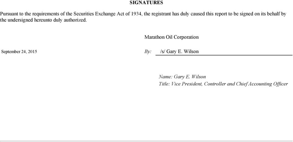hereunto duly authorized. Marathon Oil Corporation September 24, 2015 By: /s/ Gary E.